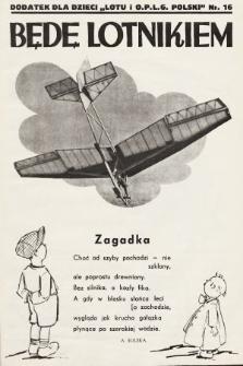 """Będę Lotnikiem : dodatek dla dzieci """"Lotu i O.P.L.G. Polski"""". 1935, nr16"""