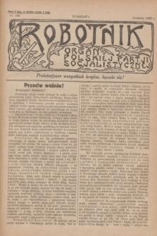Robotnik : organ Polskiej Partji Socjalistycznej [Lewicy]. 1912, nr 234 (grudzień)
