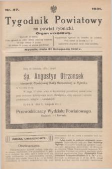 Tygodnik Powiatowy na powiat rybnicki : organ urzędowy.1931, nr 47 (21 listopada)