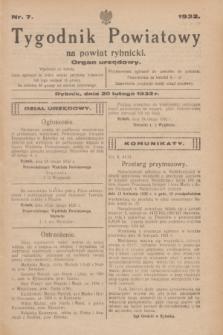 Tygodnik Powiatowy na powiat rybnicki : organ urzędowy.1932, nr 7 (20 lutego)