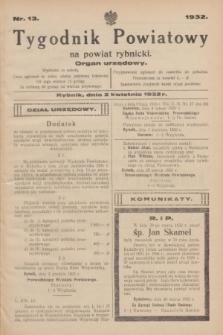 Tygodnik Powiatowy na powiat rybnicki : organ urzędowy.1932, nr 13 (2 kwietnia)