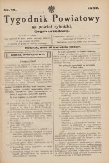 Tygodnik Powiatowy na powiat rybnicki : organ urzędowy.1932, nr 15 (16 kwietnia)