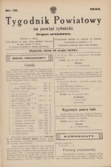 Tygodnik Powiatowy na powiat rybnicki : organ urzędowy.1932, nr 19 (14 maja)