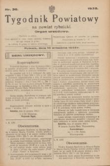 Tygodnik Powiatowy na powiat rybnicki : organ urzędowy.1932, nr 36 (10 września)