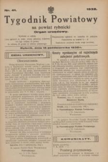 Tygodnik Powiatowy na powiat rybnicki : organ urzędowy.1932, nr 41 (15 października)