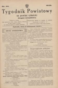 Tygodnik Powiatowy na powiat rybnicki : organ urzędowy.1932, nr 44 (5 listopada)