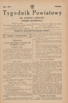 Tygodnik Powiatowy na powiat rybnicki : organ urzędowy.1932, nr 47 (26 listopada)