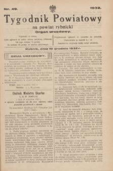 Tygodnik Powiatowy na powiat rybnicki : organ urzędowy.1932, nr 49 (10 grudnia)