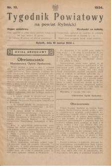 Tygodnik Powiatowy na powiat Rybnicki : organ urzędowy.1934, nr 10 (10 marca)