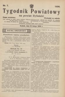 Tygodnik Powiatowy na powiat Rybnicki : organ urzędowy.1936, nr 7 (15 lutego)