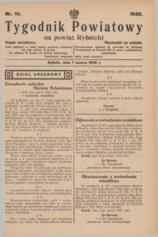 Tygodnik Powiatowy na powiat Rybnicki : organ urzędowy.1936, nr 10 (7 marca)