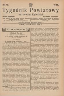 Tygodnik Powiatowy na powiat Rybnicki : organ urzędowy.1936, nr 12 (21 marca)