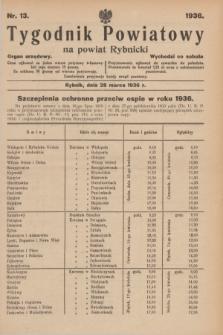 Tygodnik Powiatowy na powiat Rybnicki : organ urzędowy.1936, nr 13 (28 marca)