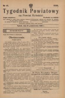 Tygodnik Powiatowy na Powiat Rybnicki : organ urzędowy.1936, nr 41 (10 października)