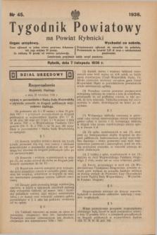Tygodnik Powiatowy na Powiat Rybnicki : organ urzędowy.1936, nr 45 (7 listopada)