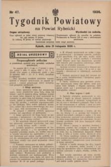 Tygodnik Powiatowy na Powiat Rybnicki : organ urzędowy.1936, nr 47 (21 listopada)