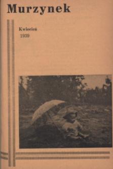 Murzynek : katolickie, ilustrowane pisemko misyjne dla dzieci i młodzieży, wydaje w różnych językach.R.27, nr 4 (kwiecień 1939)