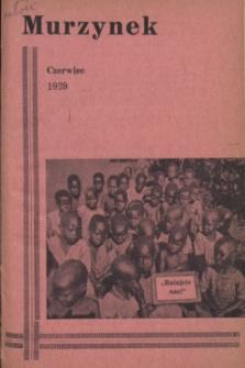 Murzynek : katolickie, ilustrowane pisemko misyjne dla dzieci i młodzieży, wydaje w różnych językach.R.27, nr 6 (czerwiec 1939)