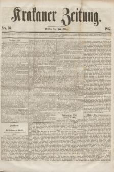 Krakauer Zeitung.[Jg.1], Nro. 56 (10 März 1857) + dod.
