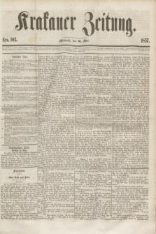Krakauer Zeitung.[Jg.1], Nro. 103 (6 Mai 1857)