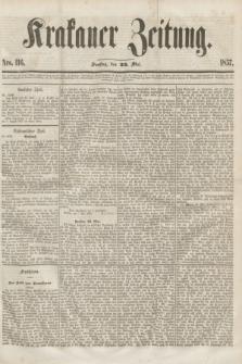 Krakauer Zeitung.[Jg.1], Nro. 116 (23 Mai 1857)