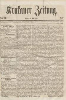 Krakauer Zeitung.[Jg.1], Nro. 137 (19 Juni 1857)