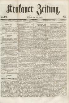 Krakauer Zeitung.[Jg.1], Nro. 182 (12 August 1857) + dod.