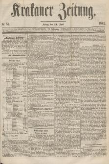 Krakauer Zeitung.Jg.6, Nr. 84 (11 April 1862)