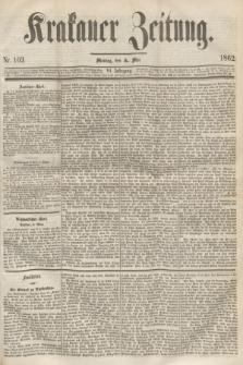 Krakauer Zeitung.Jg.6, Nr. 103 (5 Mai 1862) + dod.