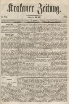 Krakauer Zeitung.Jg.6, Nr. 112 (16 Mai 1862)