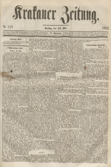 Krakauer Zeitung.Jg.6, Nr. 113 (17 Mai 1862)