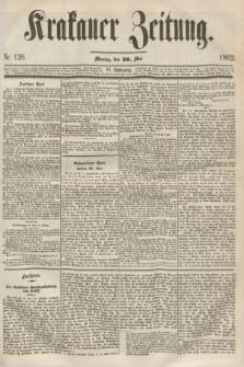 Krakauer Zeitung.Jg.6, Nr. 120 (26 Mai 1862)