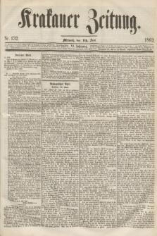 Krakauer Zeitung.Jg.6, Nr. 132 (11 Juni 1862)