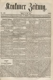 Krakauer Zeitung.Jg.6, Nr. 142 (24 Juni 1862)