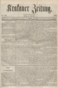 Krakauer Zeitung.Jg.6, Nr. 163 (18 Juli 1862)