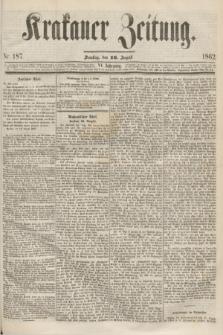 Krakauer Zeitung.Jg.6, Nr. 187 (16 August 1862)