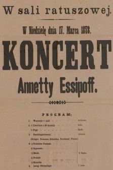 W Sali Ratuszowej w niedzielę dnia 17 marca 1878 : koncert Annetty Essipoff [...]
