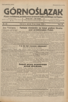 Górnoślązak : pismo codzienne, poświęcone sprawom ludu polskiego na Śląsku.R.31, nr 44 (23 lutego 1932)