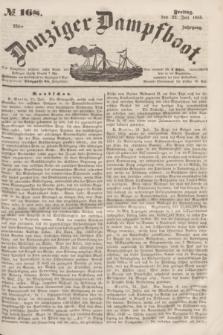 Danziger Dampfboot. Jg.23, № 168 (22 Juli 1853)