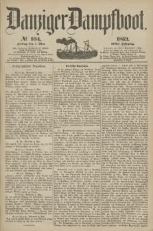 Danziger Dampfboot. Jg.40, № 104 (7 Mai 1869)