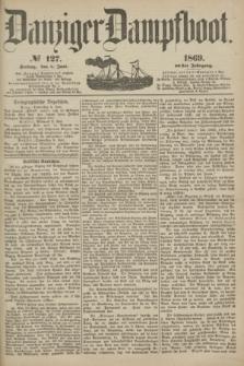 Danziger Dampfboot. Jg.40, № 127 (4 Juni 1869)