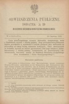 Obwieszczenia Publiczne : dodatek № 19 do Dziennika Urzędowego Ministerstwa Sprawiedliwości. 1918 (15 czerwca)