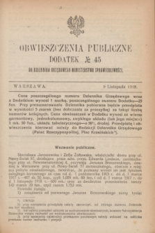 Obwieszczenia Publiczne : dodatek № 45 do Dziennika Urzędowego Ministerstwa Sprawiedliwości. 1918 (9 listopada)