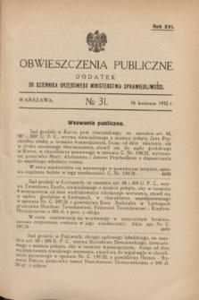 Obwieszczenia Publiczne : dodatek do Dziennika Urzędowego Ministerstwa Sprawiedliwości. R.16, № 31 (16 kwietnia 1932)
