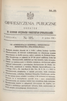 Obwieszczenia Publiczne : dodatek do Dziennika Urzędowego Ministerstwa Sprawiedliwości. R.16, № 105 (31 grudnia 1932)