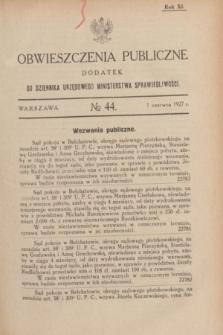 Obwieszczenia Publiczne : dodatek do Dziennika Urzędowego Ministerstwa Sprawiedliwości. R.11, № 44 (1 czerwca 1927)