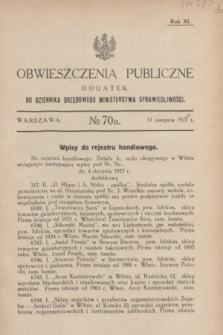 Obwieszczenia Publiczne : dodatek do Dziennika Urzędowego Ministerstwa Sprawiedliwości. R.11, № 70 A (31 sierpnia 1927)