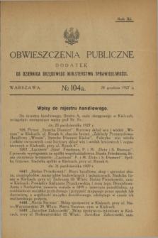 Obwieszczenia Publiczne : dodatek do Dziennika Urzędowego Ministerstwa Sprawiedliwości. R.11, № 104 A (28 grudnia 1927)