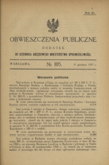 Obwieszczenia Publiczne : dodatek do Dziennika Urzędowego Ministerstwa Sprawiedliwości. R.11, № 105 (31 grudnia 1927)
