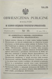 Obwieszczenia Publiczne : dodatek do Dziennika Urzędowego Ministerstwa Sprawiedliwości. R.19, № 39 (15 maja 1935)